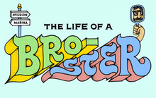 The Life of a Bro-ster