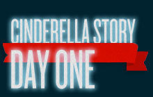 Cinderella Story, Day One