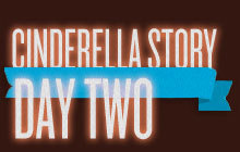 Cinderella Story, Day Two