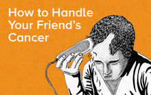 How to Handle Your Friend's Cancer