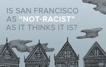 "Is San Francisco as ""Not-Racist"" as It Thinks It Is?"