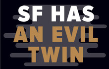 San Francisco Has an Evil Twin