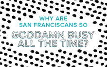Why Are San Franciscans so Goddamn Busy All the Time?