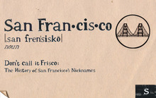 Don't Call It Frisco: The History of San Francisco's Nicknames