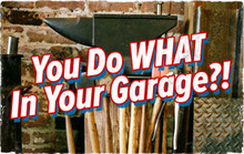 You Do What in Your Garage?!