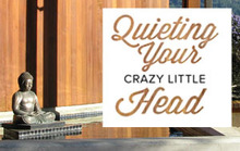 Quieting Your Crazy Little Head