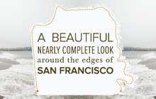A Beautiful, Nearly Complete Look Around the Edges of San Francisco