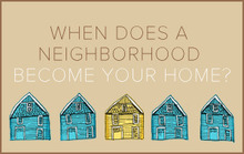 When Does a Neighborhood Become Your Home?