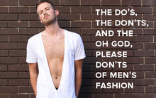 The Do's, The Don'ts, and the Oh God, Please Don'ts of Men's Fashion
