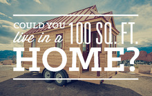 Could You Live in a 100 Sq. Ft. Home?