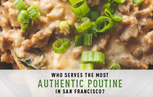 Who Serves the Most Authentic Poutine in SF?